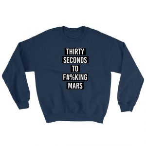 Thirty Seconds To Fucking Mars Sweatshirt