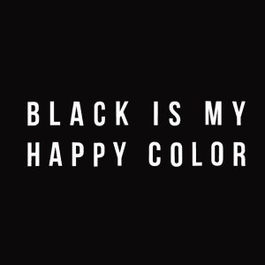 Black is My Happy Colour T shirt Unisex