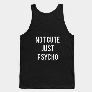 Not Cute Just Psycho Tank Top Unisex