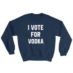 I Vote For Vodka Sweatshirt Unisex