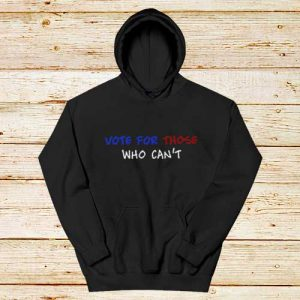 Vote-For-Those-Who-Can't-Hoodie