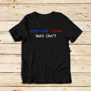 Vote-For-Those-Who-Can't-T-Shirt