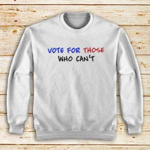 Vote-For-Those-Who-Can't-White-Sweatshirt