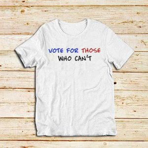Vote-For-Those-Who-Can't-White-T-Shirt