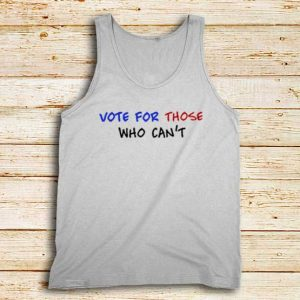 Vote-For-Those-Who-Can't-White-Tank-Top